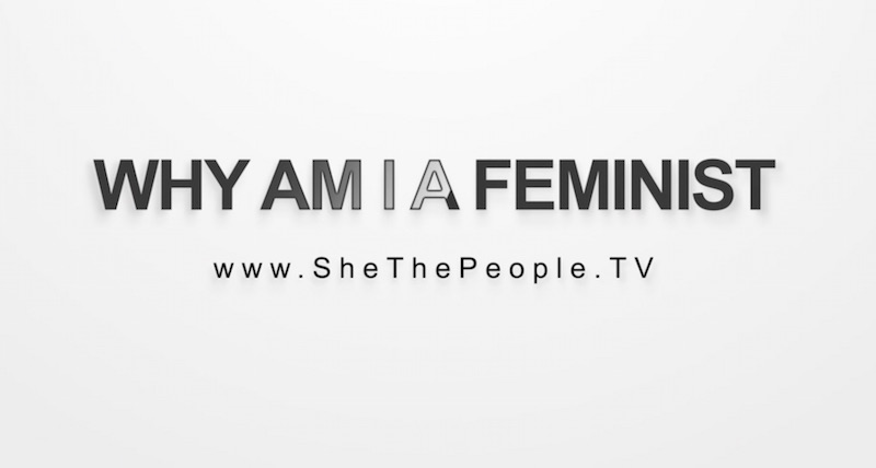 Why Am I A Feminist She The People