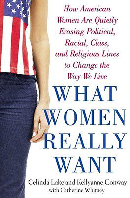 """What Women Really Want: How American Women Are Quietly Erasing Political, Racial, Class, and Religious Lines to Change the Way We Live"""