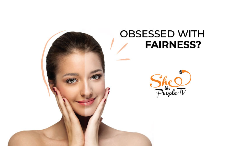 Fairness creams, dark skin, fair and lovely - why are we obsessed?