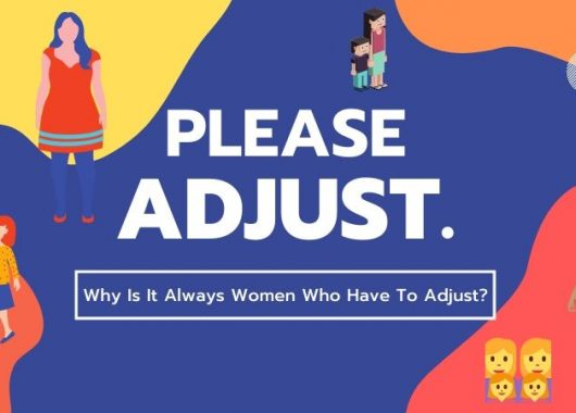 Why are women always asked to Adjust